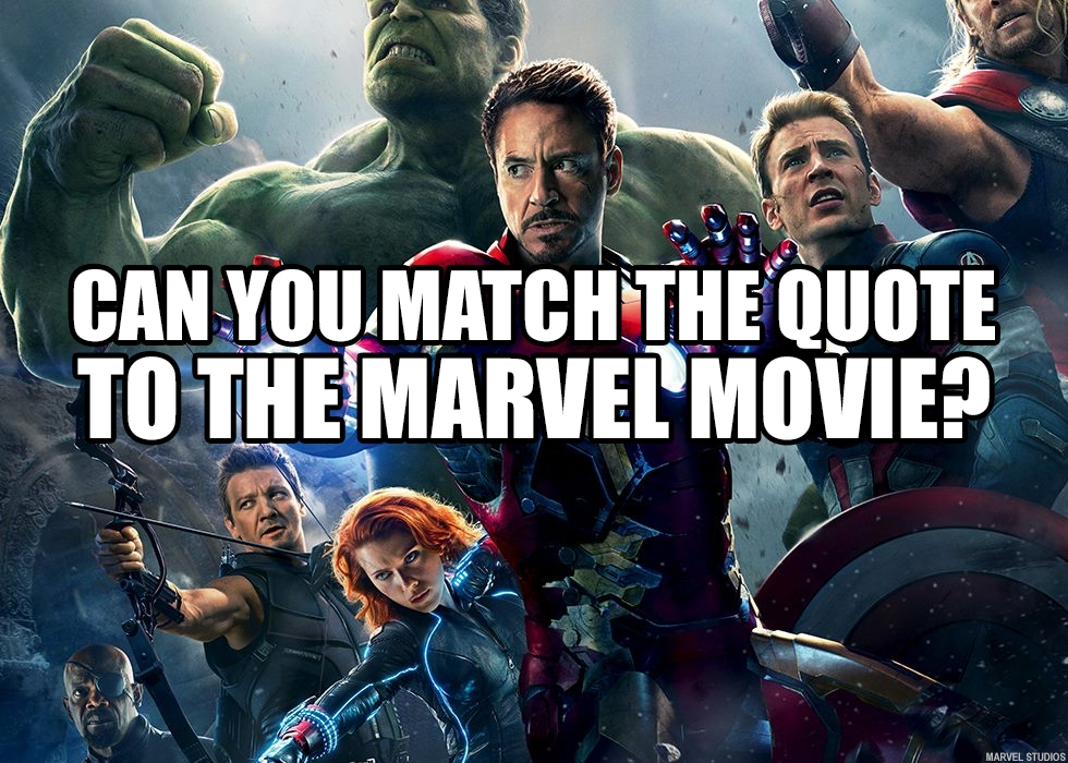 Can You Match The Quote To The Marvel Movie